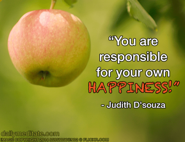 """""""You are responsible for your own happiness!"""" – Judith D'souza"""