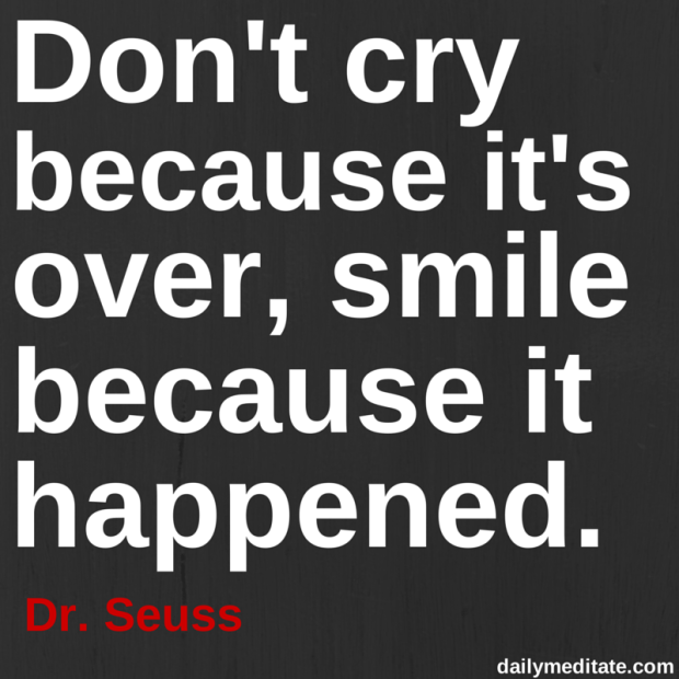 "Meditation Quote 82: ""Don't cry because it's over, smile because it happened."" - Dr. Seuss"