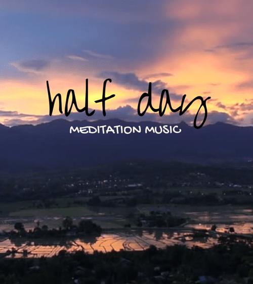 Half A Day Of Meditation Music