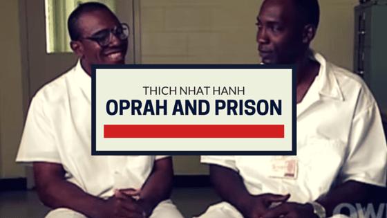 Thich Nhat Hanh, Oprah, And Prison Meditation