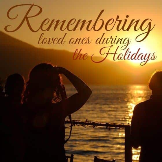 Christmas Quotes Loss Loved One: Keeping Your Loved Ones Memory Alive During The Holidays