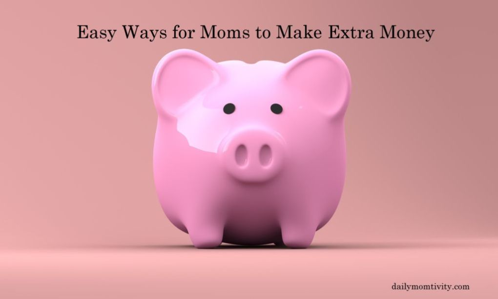 Need to make some extra cash pretty fast? Here are some easy ways I make some money as a Mom.