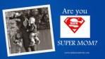 Are you Super Mom?