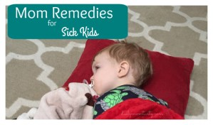 Making Sick Kids Feel Better {Remedies from Moms}