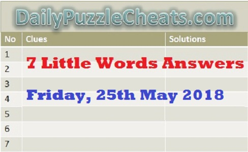 check 7 Little Words Daily Puzzles answers May 25 2018, Daily Puzzle Answers