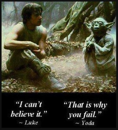 I can't believe. Luke. That is why you fail. Yoda quote