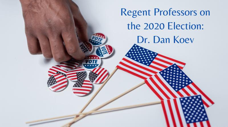 Regent Professors on the 2020 Election: Dr. Dan Koev