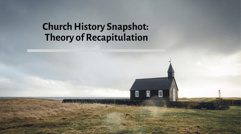 Church History Snapshot: Irenaeus's Theory of Recapitulation