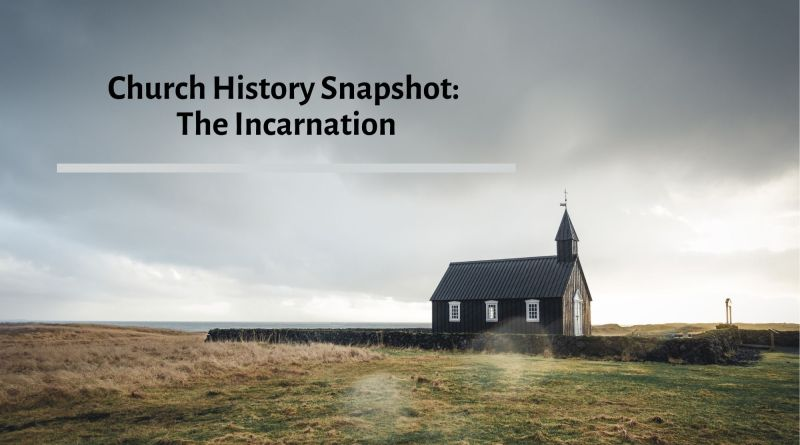 Church History Snapshot: The Incarnation
