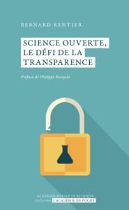 """""""Science ouverte: le défi de la transparence"""", par Bernard Rentier, Editions """"L'Académie en poche"""". Version électronique disponible gratuitement."""