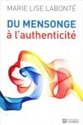 «Du mensonge à l'authenticité», par Marie-Lise Labonté, Éditions de l'Homme, 19 euros.