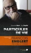 """""""Particules de vie, conversation avec François Englert"""", par Françoise Baré et Guy Duplat, Editions La Renaissance du Livre."""