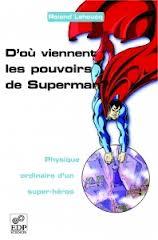 """""""D'ou viennent les pouvoirs de Superman"""" par Roland Lehoucq. Edition Groupe EDP Sciences. VP 16 euros"""