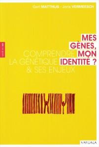 """""""Mes gènes, mon identité. Comprendre la génétique et ses enjeux"""" par Matthijs Gert et Vermeesch Joris. Edition Mardaga, VP 18 euros."""