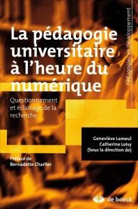 «La pédagogie universitaire à l'heure du numérique» sous la direction de Geneviève Lameul & Catherine Loisy. Edition De Boeck .VP 36 €