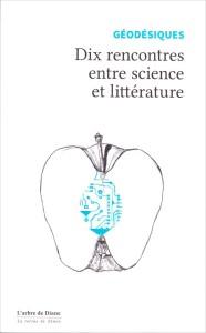Géodésiques - Dix rencontres entre science et littérature. Ed. L'arbre de Diane. VP 6.99€