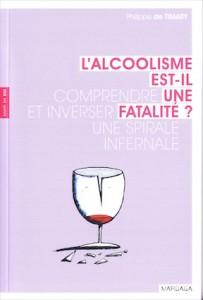 """""""L'alcoolisme est-il une fatalité?"""" par Philippe de Timary, editions Mardaga, VP 18 euros."""