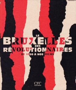 «Le Bruxelles des révolutionnaires de 1830 à nos jours» par Anne Morelli. Editions CFC - VP 40 €