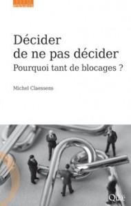 """""""Décider de ne pas décider"""" par Michel Claessens. Ed Quae. VP 16 €,VN 9,99 €"""