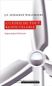 """""""L'utopie du tout renouvelable"""", par Jean-Pierre Schaeken, Editions de l'Académie, VP 7 euros, VN 3,99 euros."""