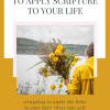 Photo of a woman looking out into a mountain range holding yellow flowers and text - 5 Important ways to apply scripture to your life