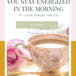 "Graphic with text overlay ""how tea can help you stay energized in the morning ft. little prayer tea co"""