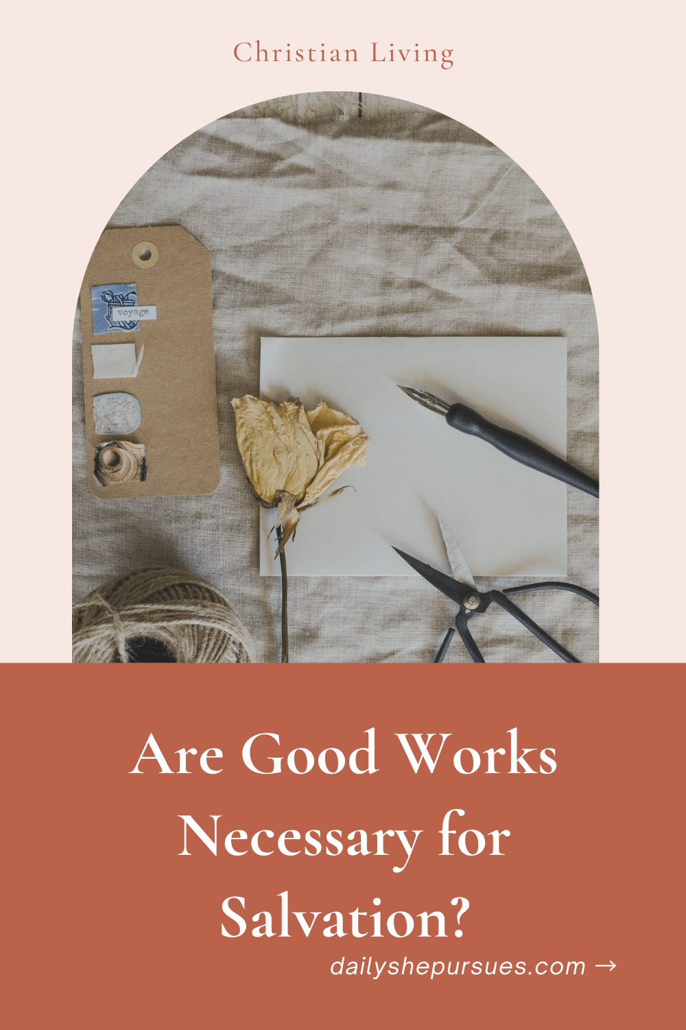 """Picture of paper, dried out flower, and pen with text overlay, """"Are Good Works Necessary for Salvation?"""""""