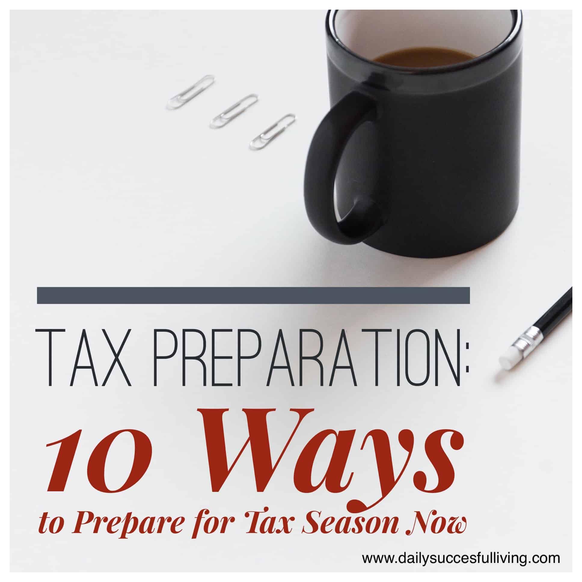 Tax Preparation 10 Ways To Prepare For Tax Season Now