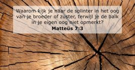 Matteüs 7:3-5 - BGT - Bijbeltekst van de dag - DailyVerses.net