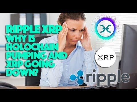 Ripple XRP: Why Is Holochain Pumping Up And XRP Going Down? | Daily