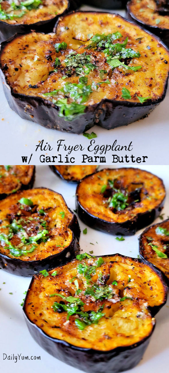 Air Fryer Eggplant with garlic parmesan butter