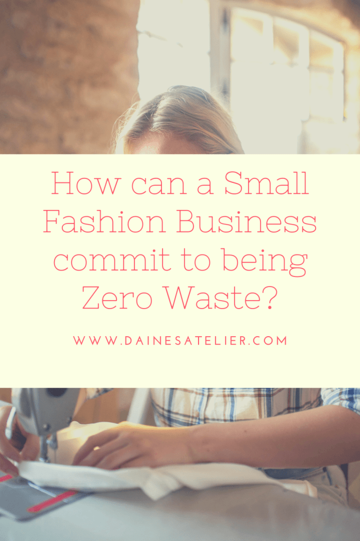 Pinterest graphic of Daines Atelier seamstress Sewing overlayed by box and text which says: how can a small fashion business commit to being zero waste?""