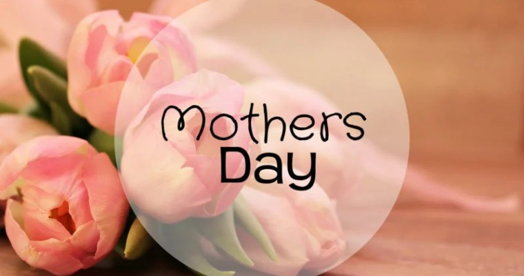 MOTHER'S DAY – SUNDAY 14 MAY 2017