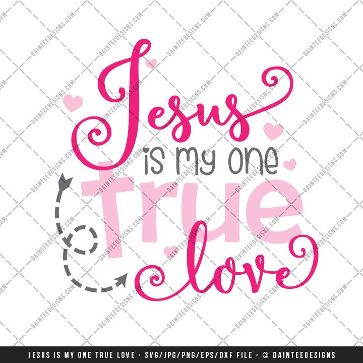 Download Jesus Is My One True Love Valentine's Day - SVG, DXF, EPS ...