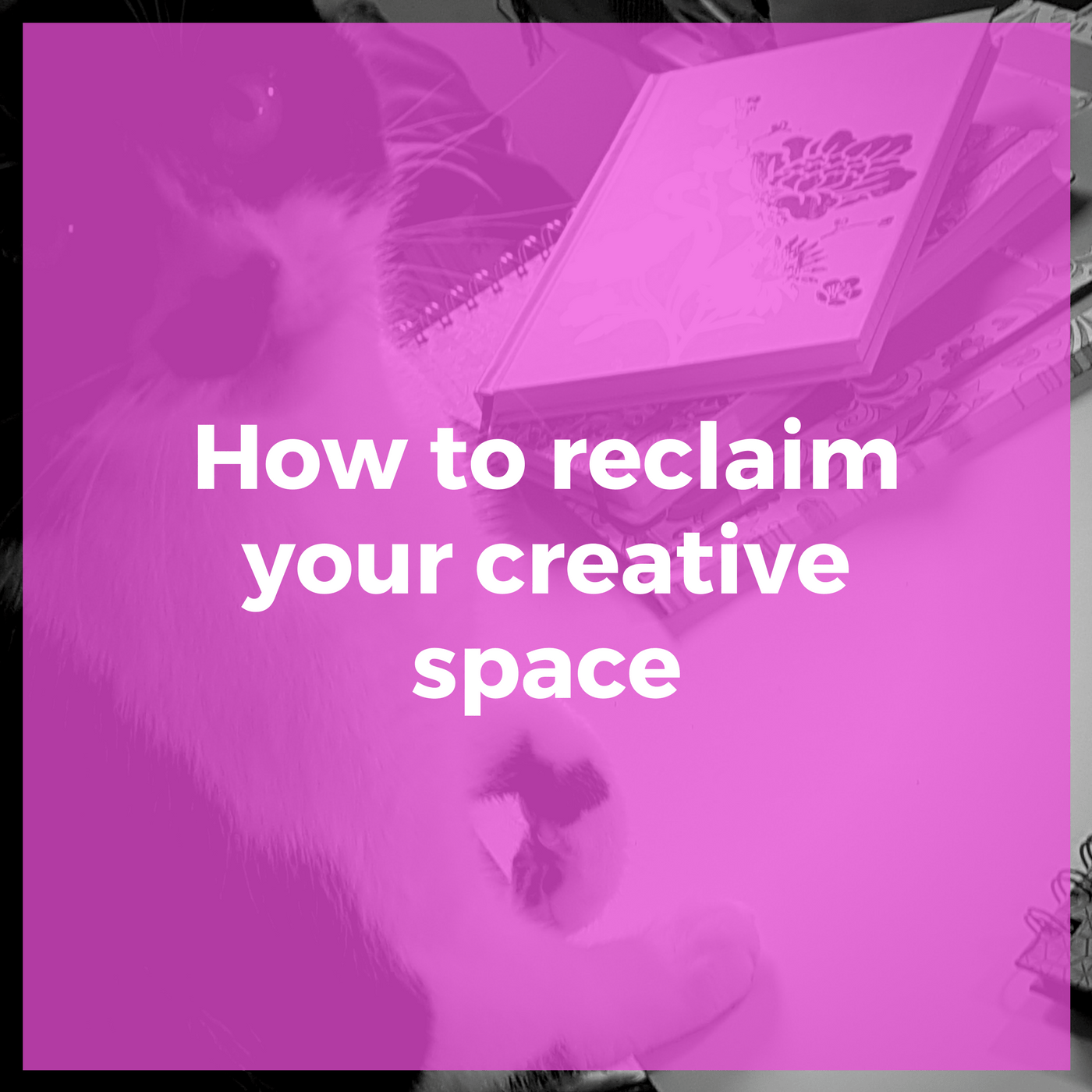 How to reclaim your creative space