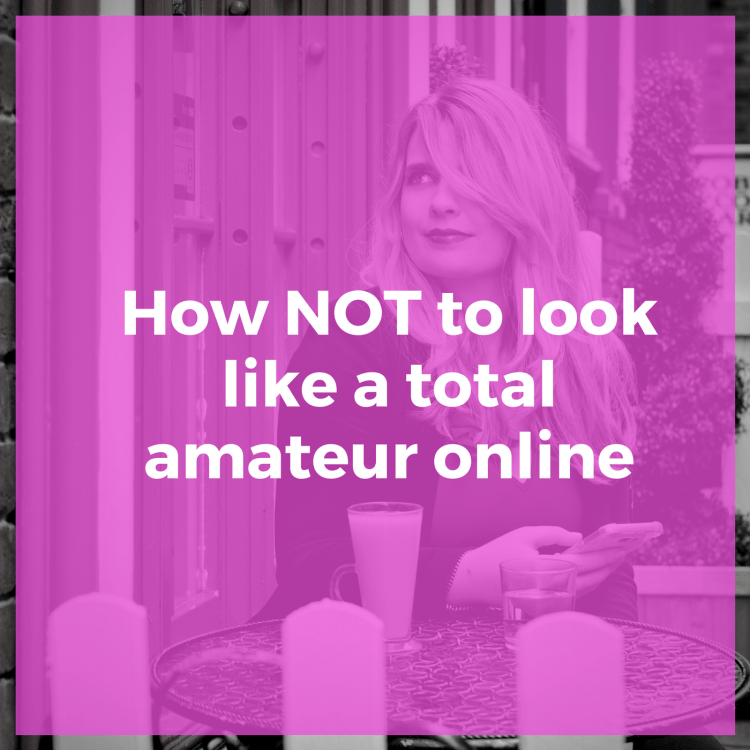 How NOT to look like a total amateur online