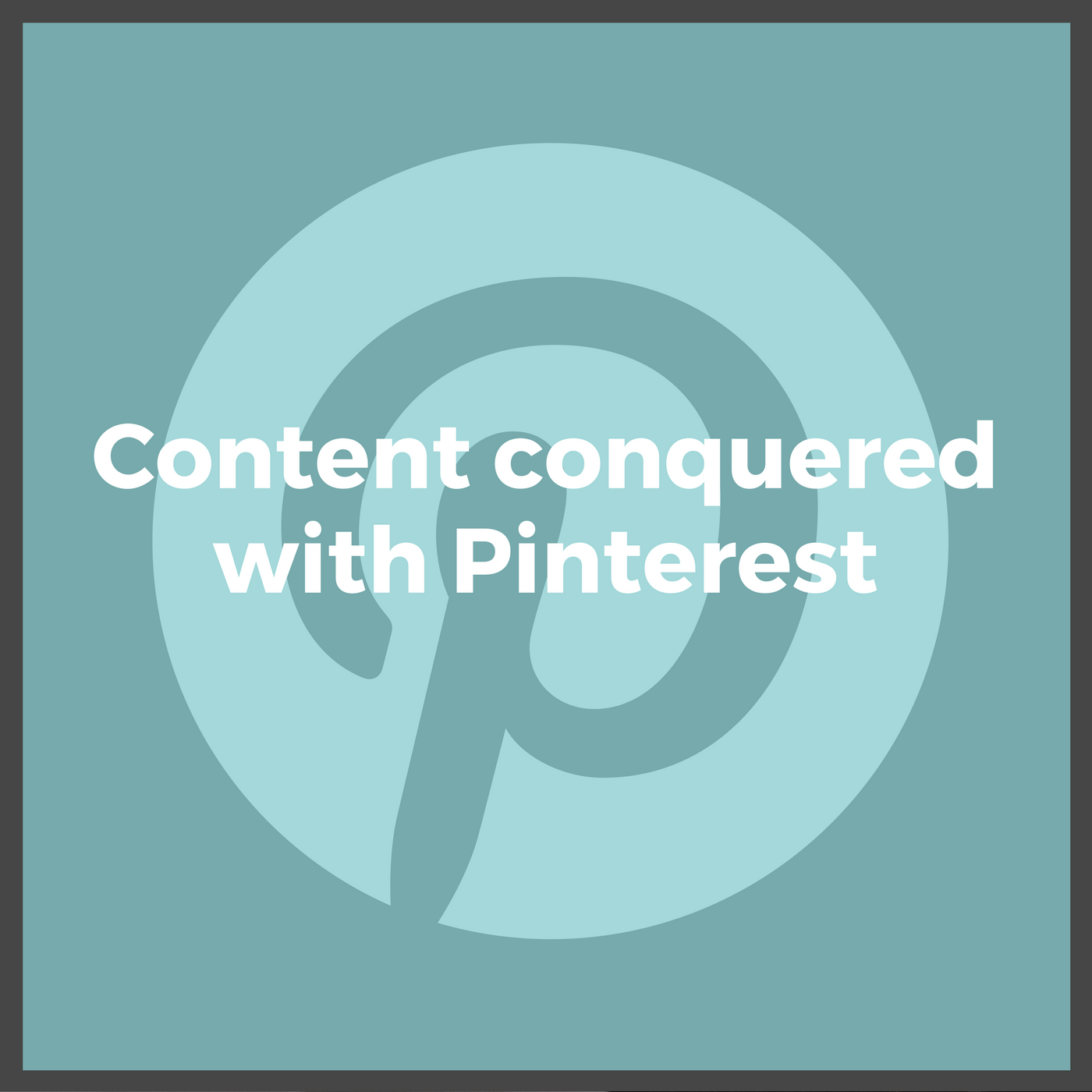 Content Conquered with Pinterest