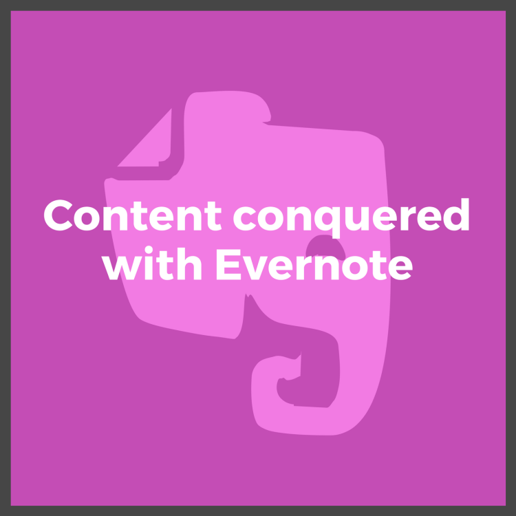 Content Conquered with Evernote