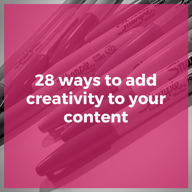 28 ways to add creativity to your content