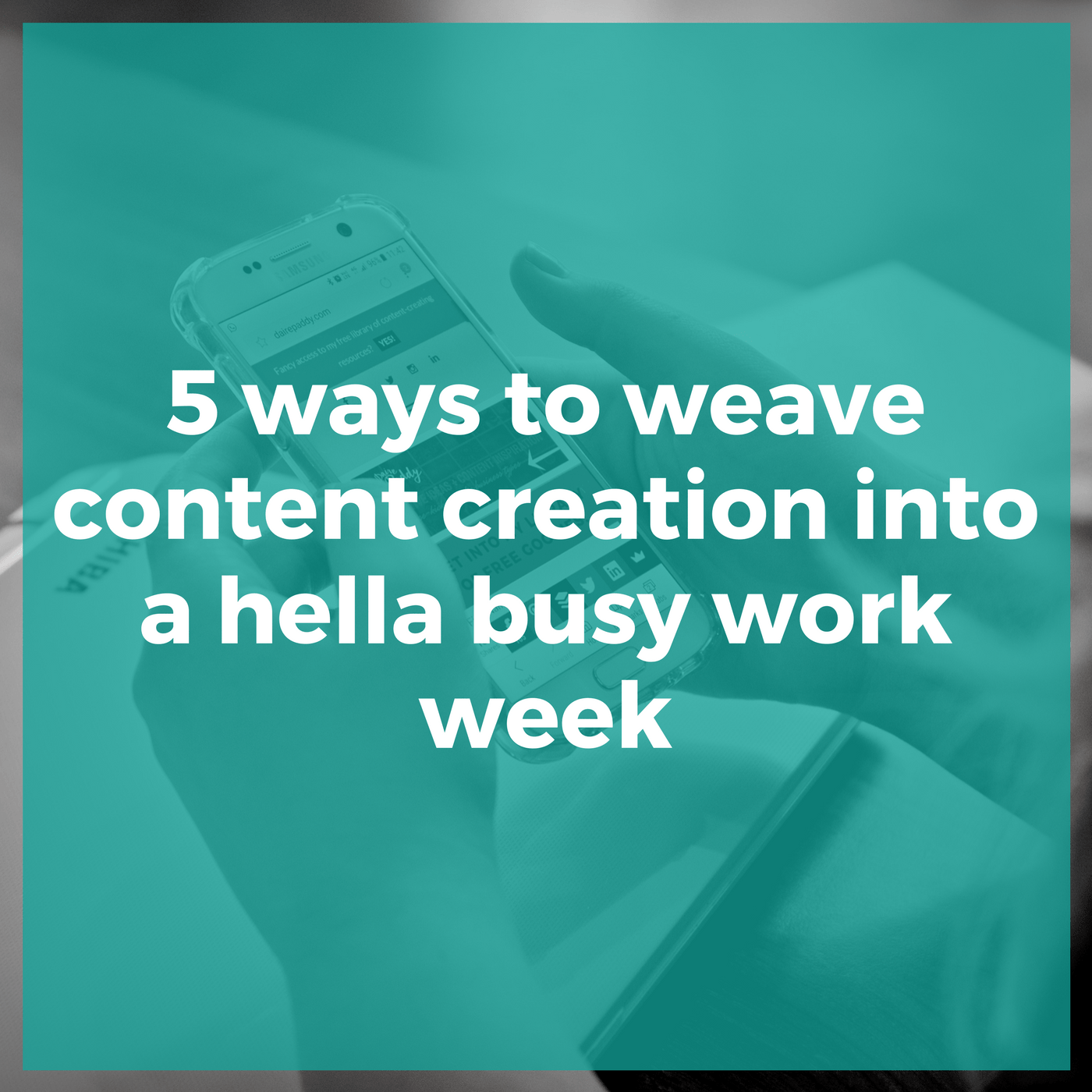 5 ways to weave content creation into a hella busy work week