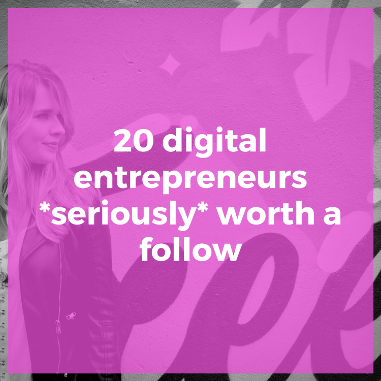20 digital entrepreneurs *seriously* worth a follow