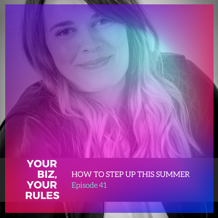 Ep 41 How to step up this summer
