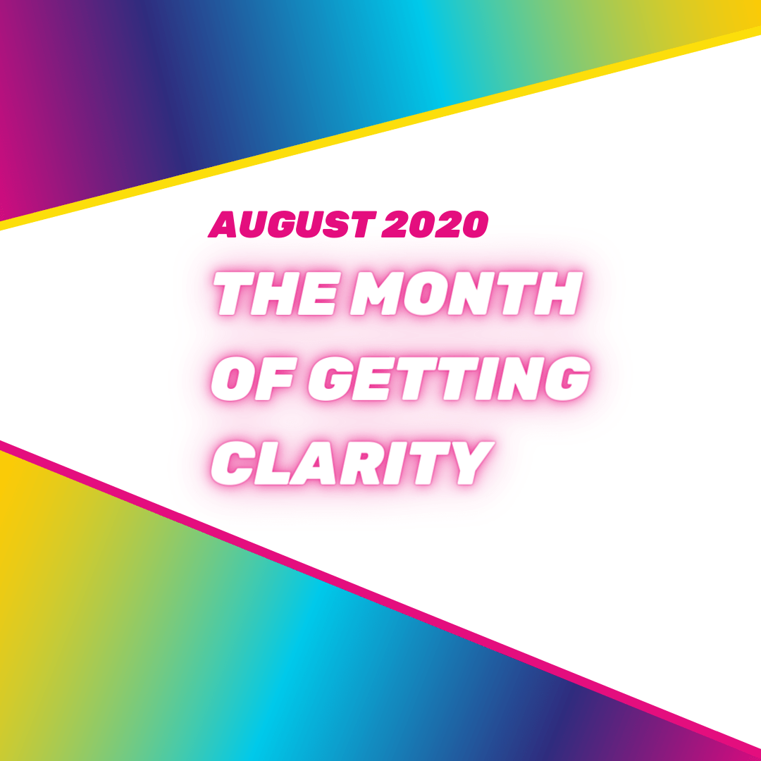 August 2020 - the month of getting clarity