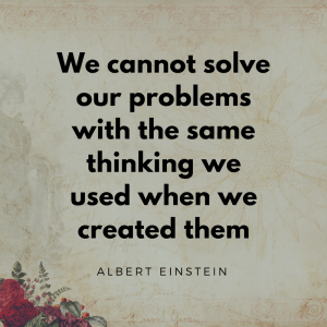 We cannot solve our problems with the dame thinking we used when we created them. Inspirational Quotes by Albert Einstein. Picture on beige background with a rose in the bottom left side.