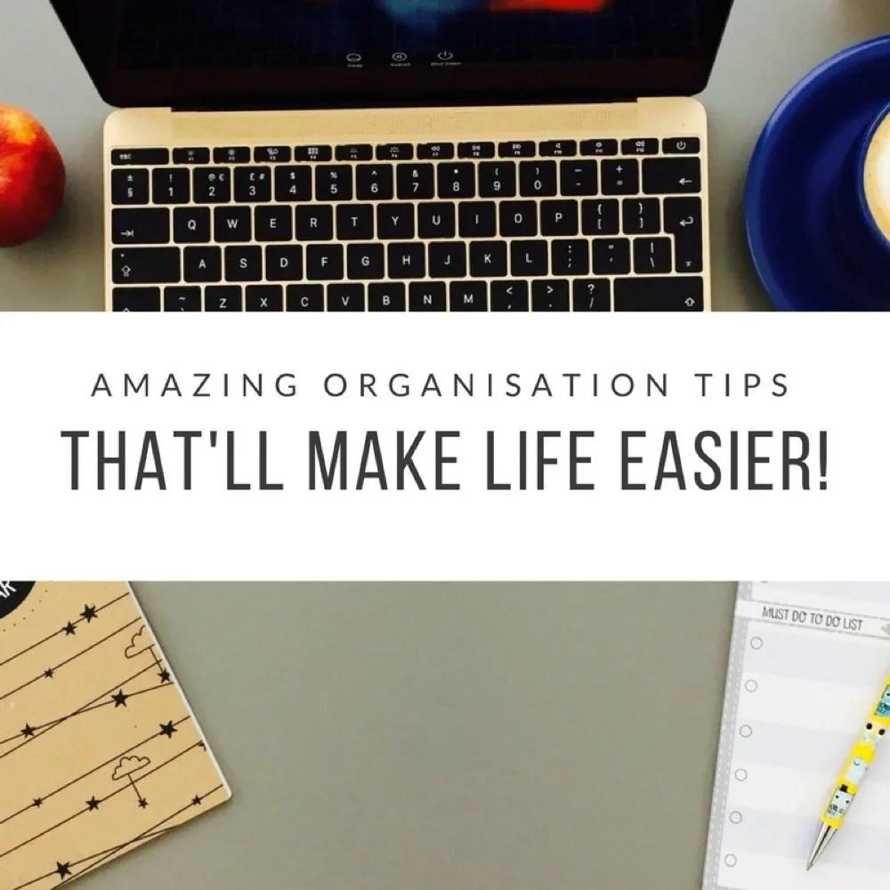 Amazing Organisation Tips That'll Make Life Easier!