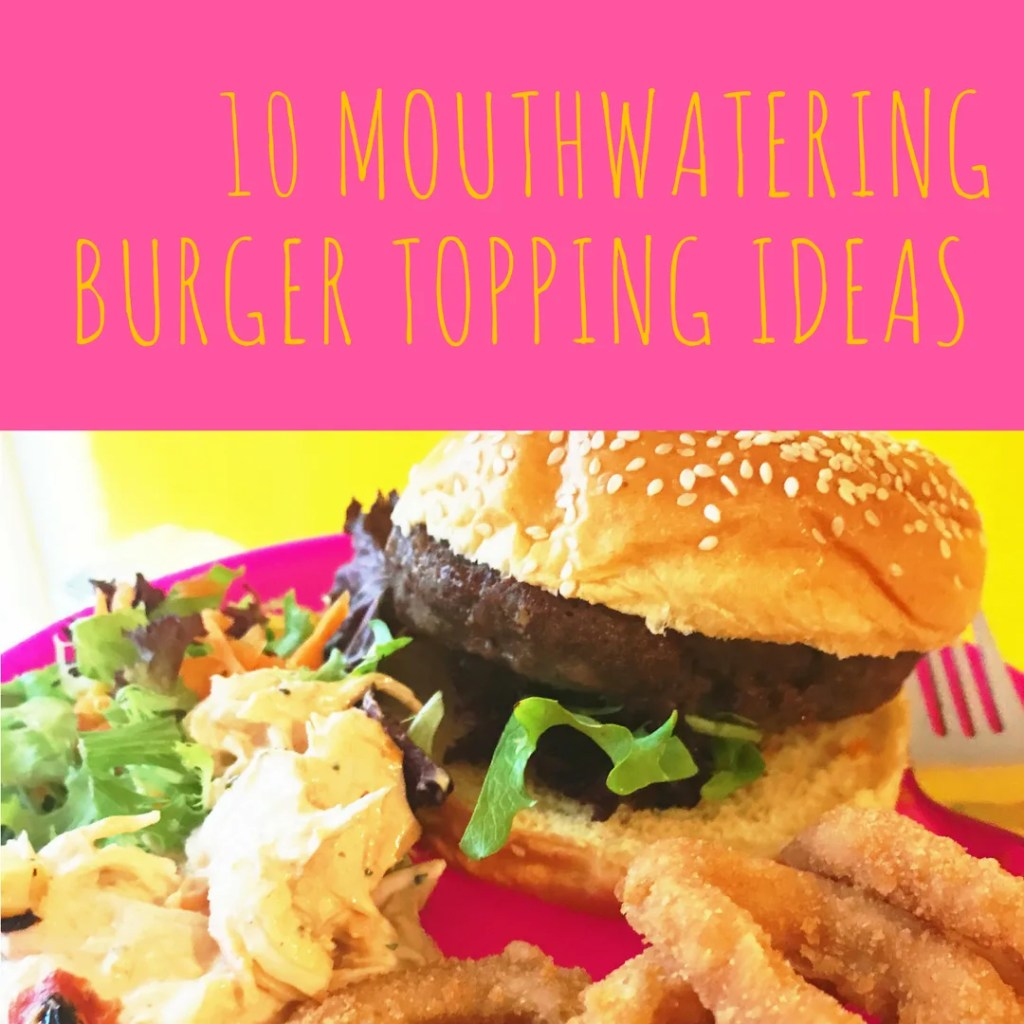 10 burger topping ideas, burger recipes, family dinner ideas