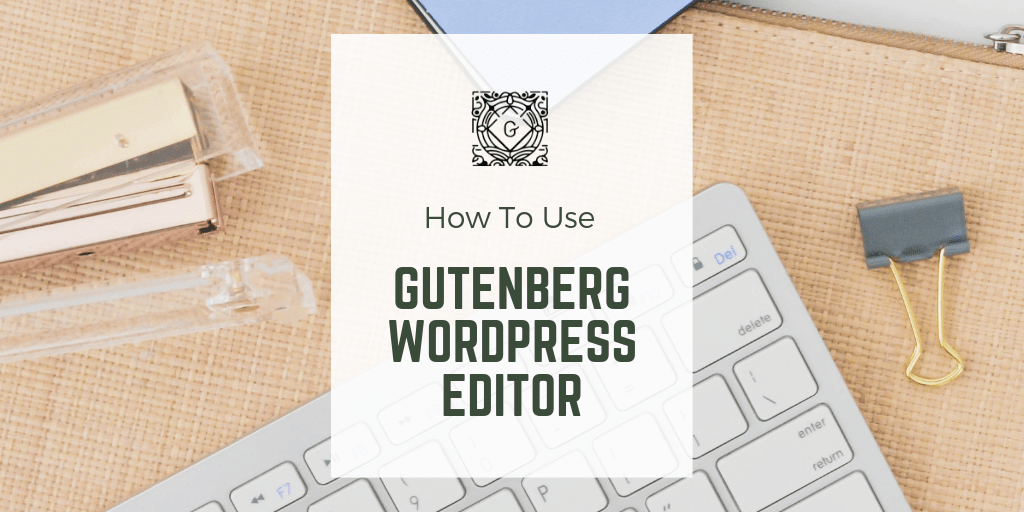 """Picture of keyboard, stapler and some office supplies. Text overlay """"How to Use Gutenberg WordPress Editor"""""""