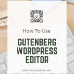 """Picture of keyboard and several office supplies. Text Overlay """"How to use The Gutenberg WordPress Editor. www.daisygracecreative.com"""""""