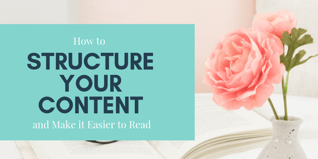 "Picture of pink rose in vase next to book. Text overlay ""How to Structure Your Content and Make it Easier to Read"""