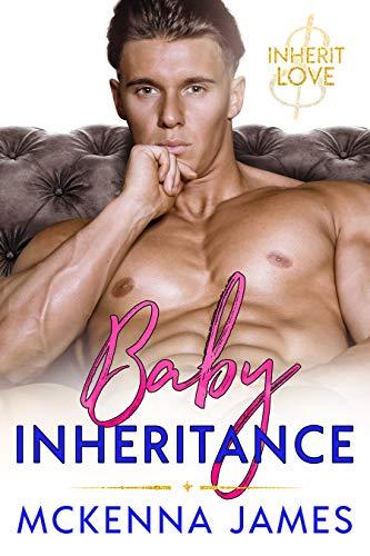 Baby Inheritance by Mckenna James - Inherit Love book 1